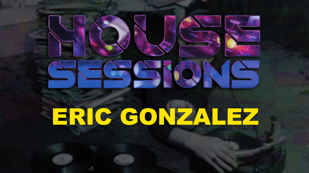 House Sessions. Eric Gonzalez